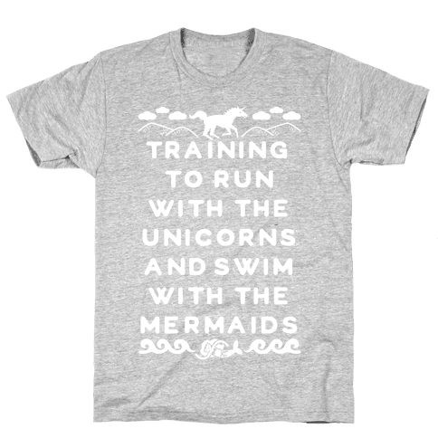 Training to Run with the Unicorns and Swim with the Mermaids Mens T-Shirt