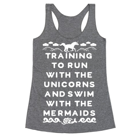 Training to Run with the Unicorns and Swim with the Mermaids Racerback Tank Top