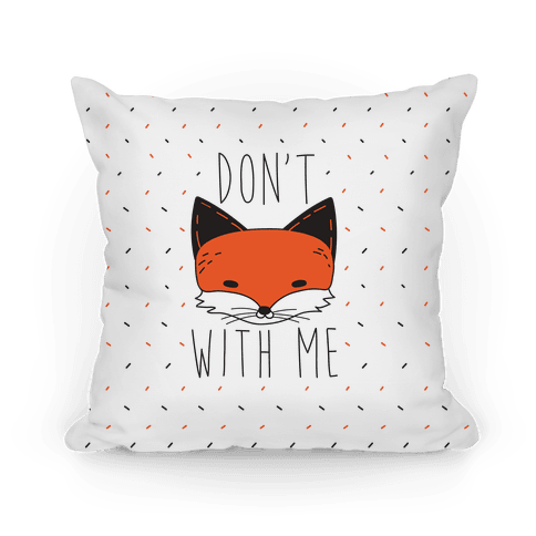 Don't Fox With Me Pillow