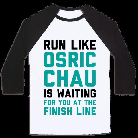Run Like Osric Chau Is Waiting For You At The Finish Line Baseball Tee