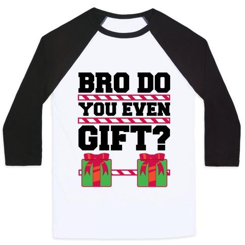 Bro Do You Even Gift? Baseball Tee