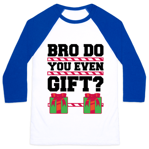 Bro Do You Even Gift? Baseball Tee