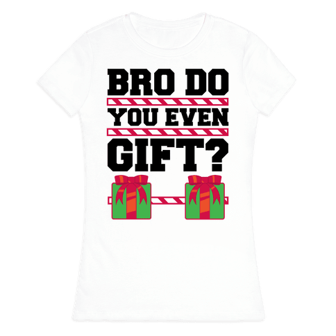 Bro Do You Even Gift? Womens T-Shirt