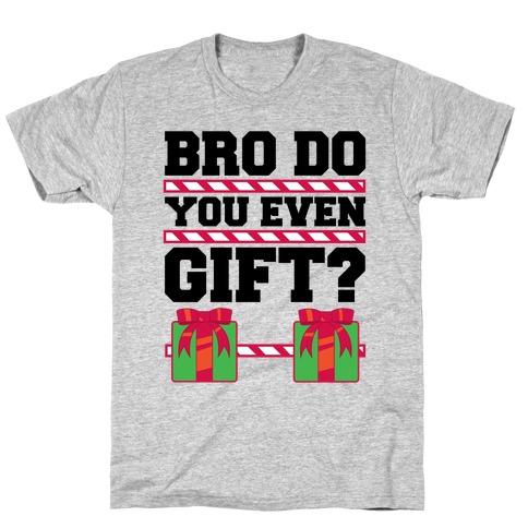 Bro Do You Even Gift? T-Shirt