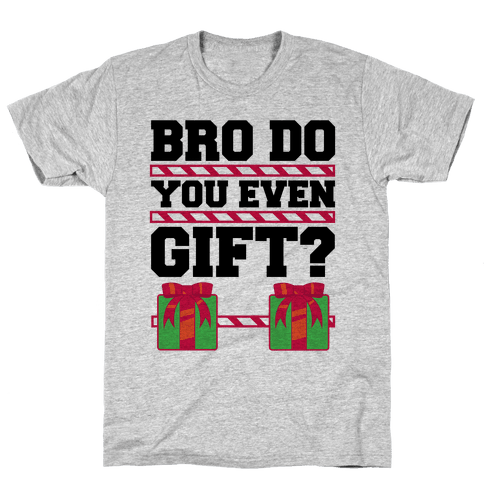 Bro Do You Even Gift? Mens T-Shirt
