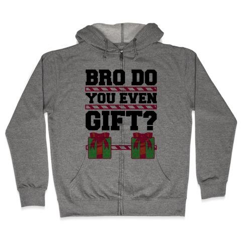 Bro Do You Even Gift? Zip Hoodie