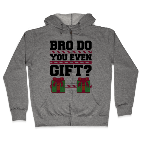 Bro Do You Even Gift? Zip Hoodie