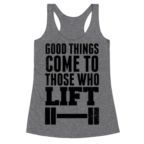 Good Things Come To Those Who Lift Racerback Tank Top