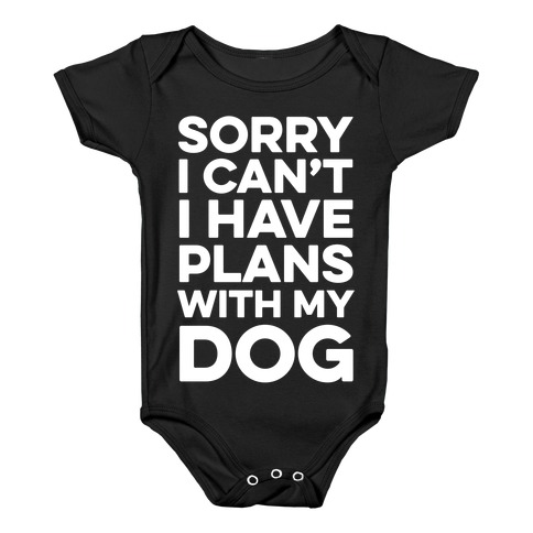 Sorry I Can't I Have Plans With My Dog Baby Onesy