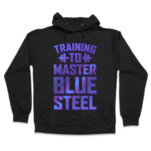 Training to Master Blue Steel Hooded Sweatshirt