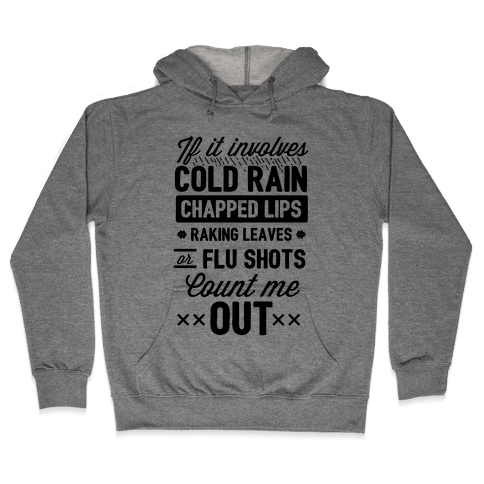 If It Involves Cold Rain, Chapped Lips, Raking Leaves, or Flu Shot - Count Me Out Hooded Sweatshirt