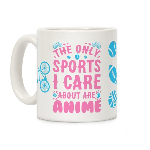 The Only Sports I Care about Are Anime Coffee Mug