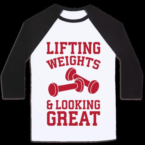 Lifting Weights And Looking Great Baseball Tee