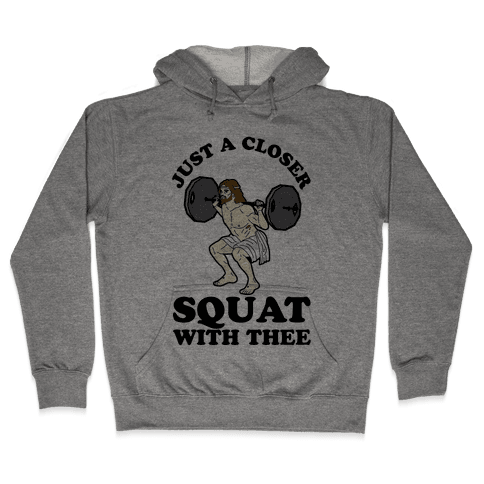 Just a Closer Squat With Thee Hooded Sweatshirt