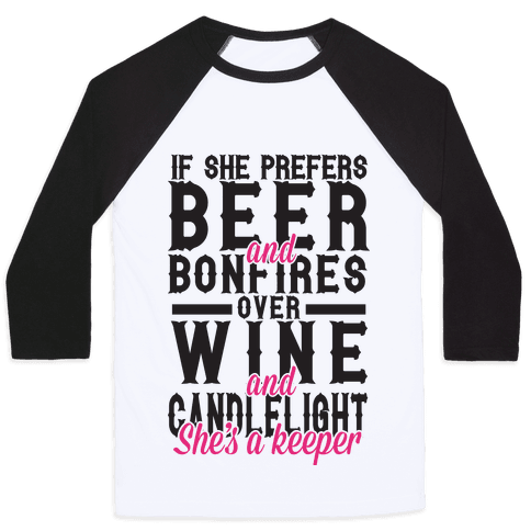 If She Prefers Beer and Bonfires over Wine and Candlelight She's A Keeper Baseball Tee