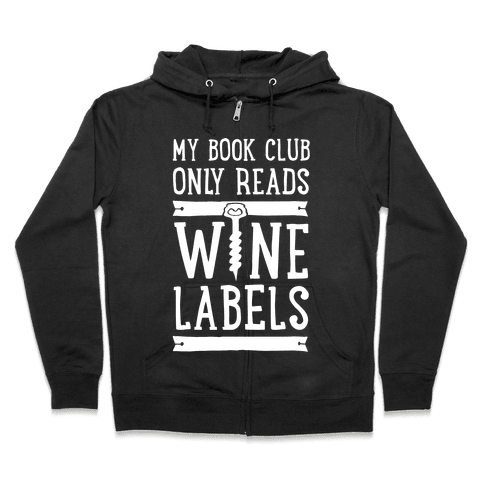 My Book Club Only Reads Wine Labels Zip Hoodie