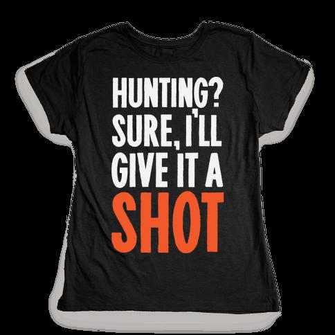 I'll Give Hunting A Shot Womens T-Shirt