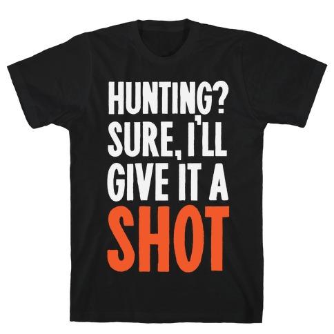 I'll Give Hunting A Shot T-Shirt