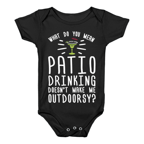 What Do You Mean Patio Drinking Doesn't Make Me Outdoorsy Baby Onesy