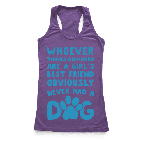 Whoever Thinks Diamonds Are a Girls Best Friend Obviously Never Had a Dog Racerback Tank Top
