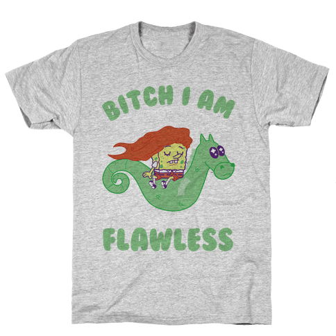 Bitch I am Flawless Mens T-Shirt