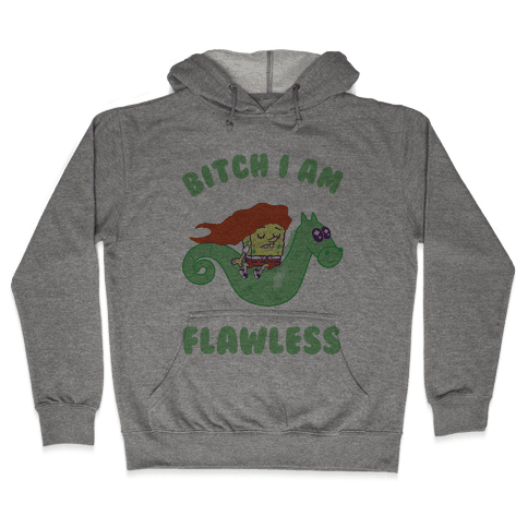 Bitch I am Flawless Hooded Sweatshirt