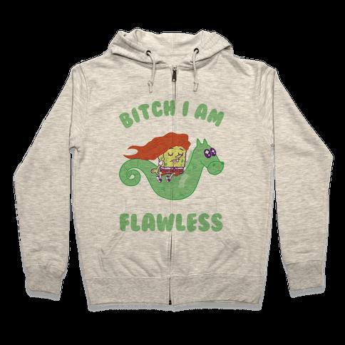 Bitch I am Flawless Zip Hoodie