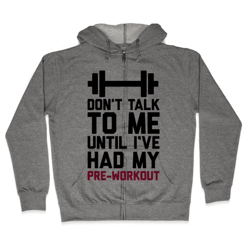 Don't Talk To Me Until I've Had My Pre-Workout Zip Hoodie