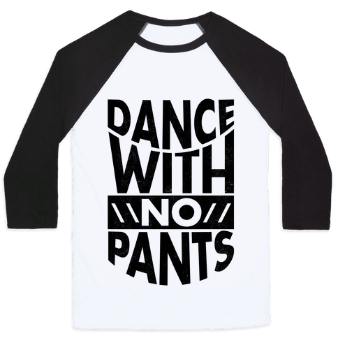 Dance With No Pants Baseball Tee