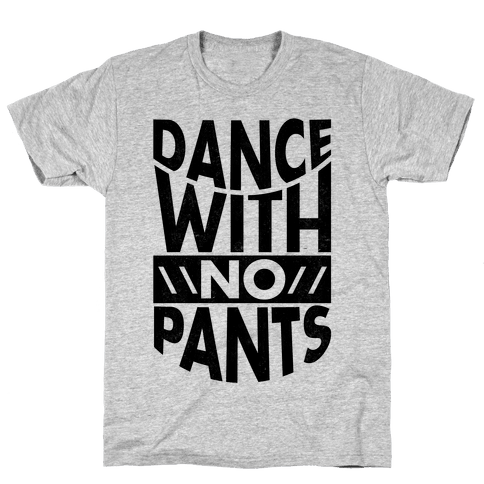 Dance With No Pants Mens T-Shirt