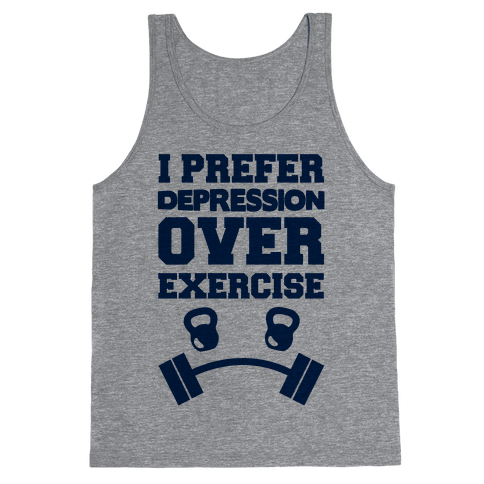 I Prefer Depression Over Exercise Tank Top