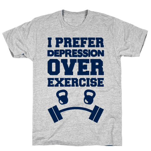 I Prefer Depression Over Exercise Mens T-Shirt