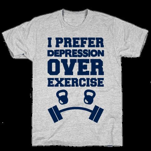 I Prefer Depression Over Exercise Mens T-Shirt