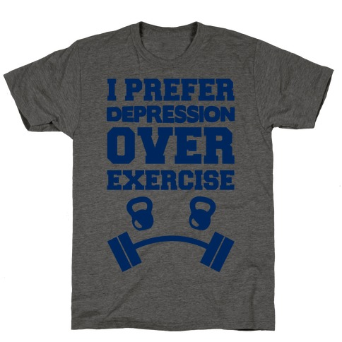 I Prefer Depression Over Exercise T-Shirt