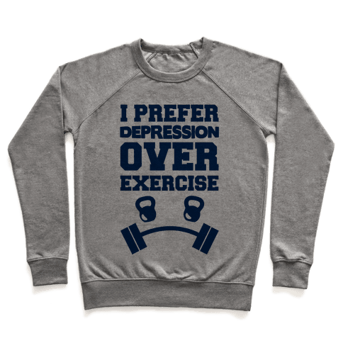 I Prefer Depression Over Exercise Pullover