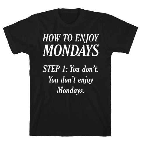 How to Enjoy Mondays Mens T-Shirt