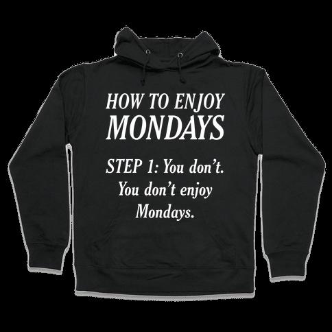 How to Enjoy Mondays Hooded Sweatshirt
