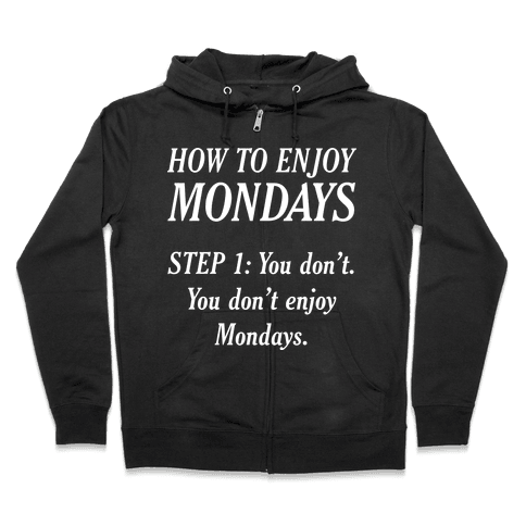 How to Enjoy Mondays Zip Hoodie