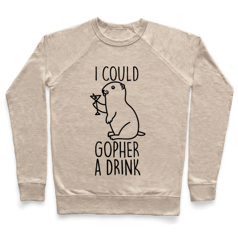 I Could Gopher A Drink Pullover
