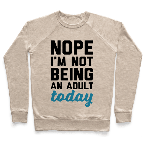 Nope I'm Not Being An Adult Today Pullover