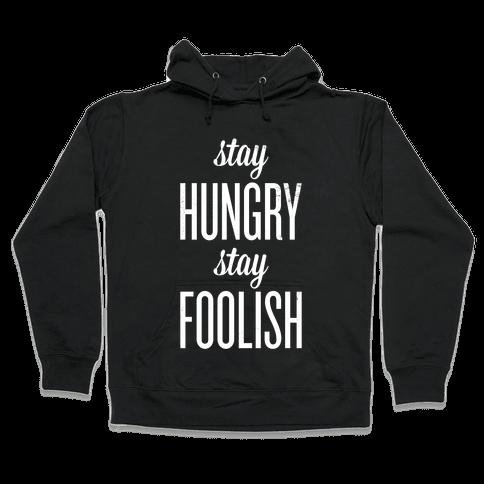 Stay Hungry Stay Foolish Hooded Sweatshirt