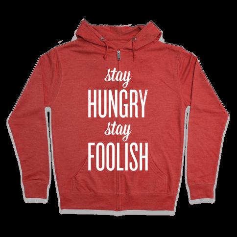 Stay Hungry Stay Foolish Zip Hoodie