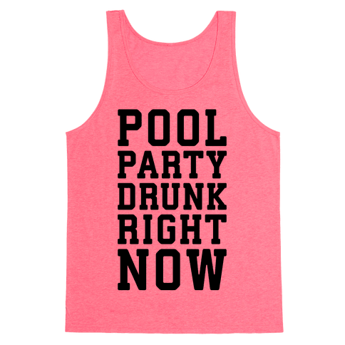 Pool Party Drunk Right Now Tank Top