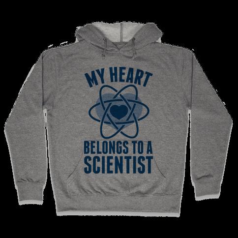 My Heart Belongs to a Scientist Hooded Sweatshirt