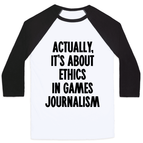 Actually, It's About Ethics in Games Journalism Baseball Tee