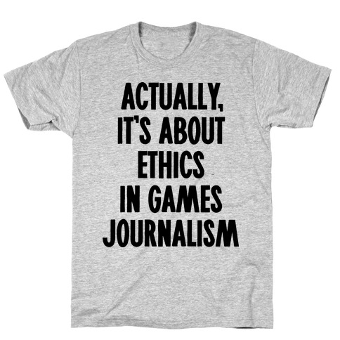Actually, It's About Ethics in Games Journalism T-Shirt