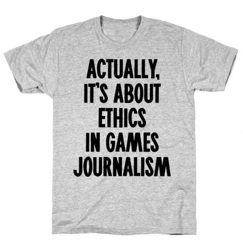 Actually, It's About Ethics in Games Journalism Mens T-Shirt
