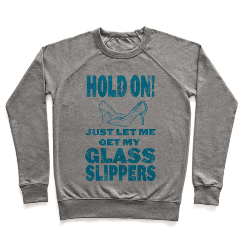 Let Me Just Get My Glass Slippers! Pullover