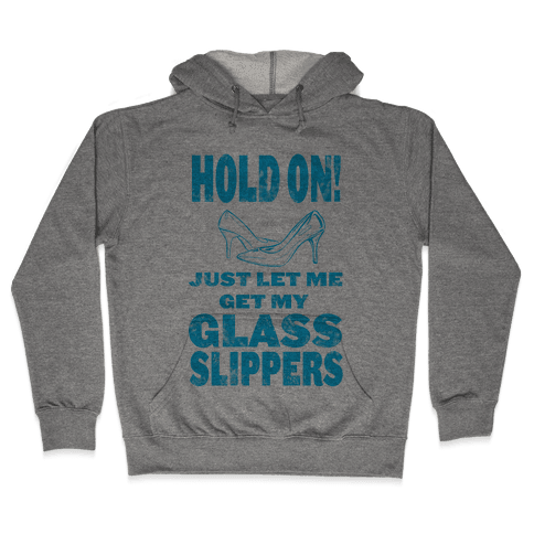Let Me Just Get My Glass Slippers! Hooded Sweatshirt