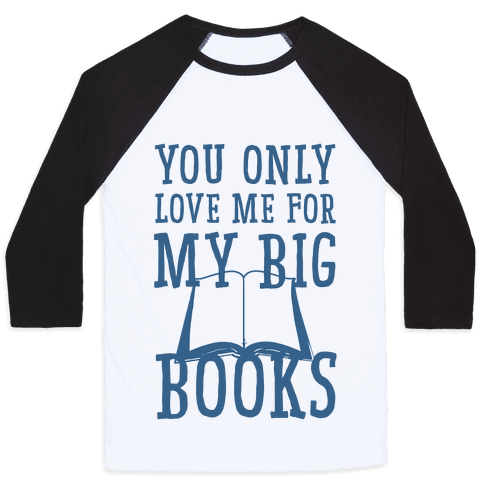 You Only Love Me For My Big Books Baseball Tee